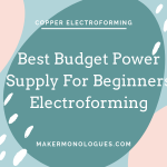 The Best Budget Power Supply For Beginners Electroforming — Maker Monologues